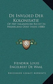 de Invloed Der Kolonisatie: Op Het Inlandsche Recht in Nederland Oost Indie (1880)