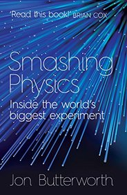 Smashing Physics : Inside The Worlds Biggest       Experiment