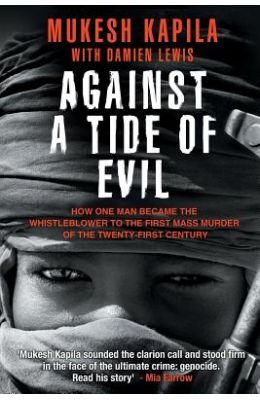 Against a Tide of Evil: How One Man Became the Whistleblower to the First Mass Murder Ofthe Twenty-First Century