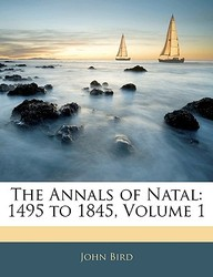The Annals of Natal: 1495 to 1845, Volume 1