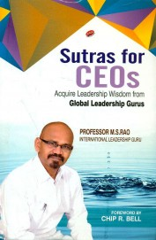 Sutras For Ceos: Acquire Leadership Wisdom From Global Leadership Gurus