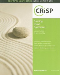 Calming Upset Customers, Fourth Edition: Stay In Control In Any Situation (Crisp Fifty Minute Series)