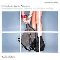 Fashion Design Course: Accessories Design Practice & Processes For Creating Hats Bags Shoes & Mor
