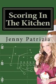 Scoring In The Kitchen: A Play By Play Cookbook