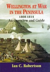 Wellington At War In The Peninsula: 1808 - 1814 An Overview And Guide
