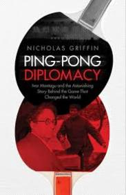 Ping Pong Diplomacy: Ivor Montagu & The            Astonishing Story Behind The Game That Changed
