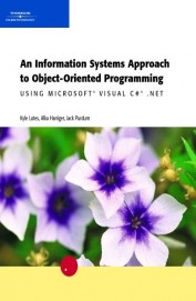 An Information Systems Approach To Object Oriented Programming - Using Microsoft Visual C# .Net W