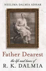 Father Dearest-The Life And Times Of R.K.Dalmia