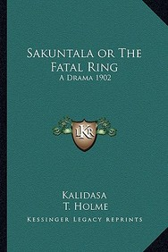 Sakuntala or the Fatal Ring: A Drama 1902
