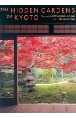 The Hidden Gardens of Kyoto