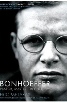 Bonhoeffer: Pastor, Martyr, Prophet, Spy: A Righteous Gentile vs. the Third Reich