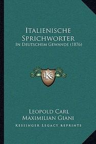 Italienische Sprichworter: In Deutschem Gewande (1876)
