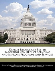 Deficit Reduction: Better Targeting Can Reduce Spending and Improve Programs and Services