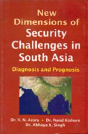 New Dimensions Of Security Challenges In South Asia : Diagnosis & Prognosis