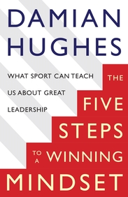 Five Steps To A Winning Mindset : What Sport Can Teach Us About Great Leadership