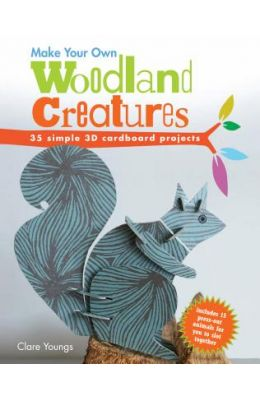 Make Your Own Woodland Creatures : 35 Simple 3d Cardboard Projects
