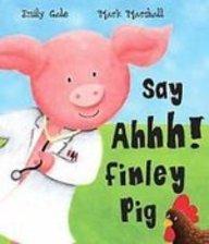 Say Ahhh! Finley Pig