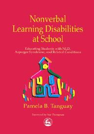 Nonverbal Learning Disabilities At School: Educating Students With Nld, Asperger Syndrome And Related Conditions
