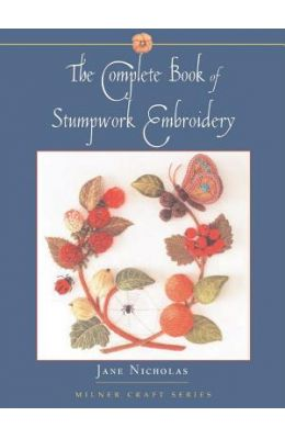 Complete Book Of Stumpwork Embroidery