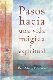 Pasos hacia una vida mágica y espiritual (Spanish Edition)