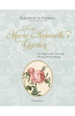 From Marie Antoinette's Garden: An Eighteenth-Century Horticultural Album