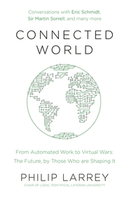 Connected World : From Automated Work To Virtual Wars The Future By Those Who Are Shaping It
