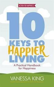 10 Keys To Happier Living : A Practical Handbook  For Happiness