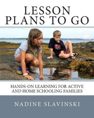 Lesson Plans to Go: Hands-On Learning for Active and Home Schooling Families (English) price comparison at Flipkart, Amazon, Crossword, Uread, Bookadda, Landmark, Homeshop18