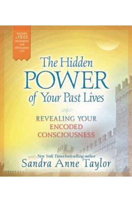 The Hidden Power of Your Past Lives: Revealing Your Encoded Consciousness [With CD (Audio)]