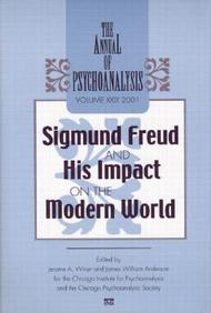 The Annual of Psychoanalysis, V. 29: Sigmund Freud and His Impact on the Modern World