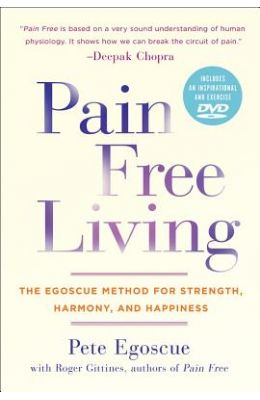 Pain Free Living: The Egoscue Method for Strength, Harmony, and Happiness With DVD