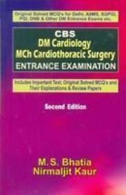 Cbs Dm Cardiology Mch Cardiothoracic Surgery Entrance Examination (Includes Important Text, Original Solved Mcq's And Their Expl