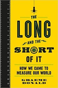 Long And The Short Of It : How We Came To Measure Our World