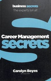 Career Management Secrets : The Experts Tell All
