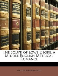 The Squyr of Lowe Degre: A Middle English Metrical Romance