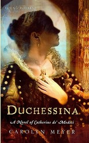 Duchessina: A Novel Of Catherine De' Medici