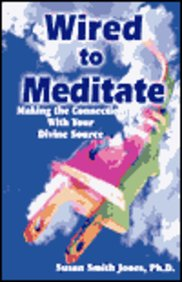 Wired To Meditate: Making The Connection With Your Divine Source