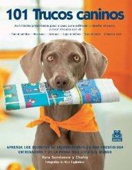 101 Trucos Caninos/ 101 Dog Tricks: Actividades Presentadas Paso A Paso Para Estimular Y Desafiar Al Perro, Y Crear Vinculos Con