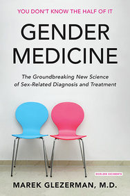 Gender Medicine : The Groundbreaking New Science Of Sex And Gender Based Diagnosis And Treatment