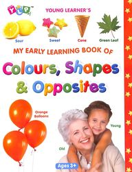 My Early Learning Book Of Colours Shapes & Opposites : Young Learners