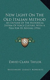New Light on the Old Italian Method: An Outline of the Historical System of Voice Culture, with a Plea for Its Revival (1916)