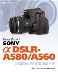 David Buschs Sony Alpha Dslr-a580/a560 Guide To Digital Photography
