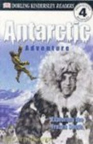Antarctic Adventure: Exploring The Frozen South (Dk Readers Level 4)