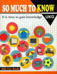So Much To Know Ukg : It Is Time To Gain Knowledge