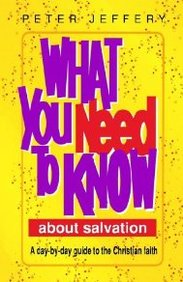 What You Need To Know About Salvation: A Day-By-Day Guide To The Christian Faith