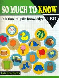 So Much To Know Lkg : It Is Time To Gain Knowledge