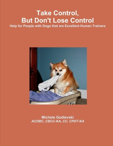 Take Control, But Dont Lose Control: Help for People with Dogs That Are Excellent Human Trainers price comparison at Flipkart, Amazon, Crossword, Uread, Bookadda, Landmark, Homeshop18