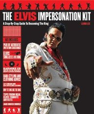 The Elvis Impersonation Kit: A Step-By-Step Guide To Becoming The King