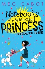 Bridesmaid In Training : Notebooks Of A Middle    School Princess