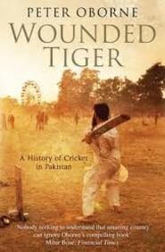 Wounded Tiger : The History Of Cricket In Pakistan